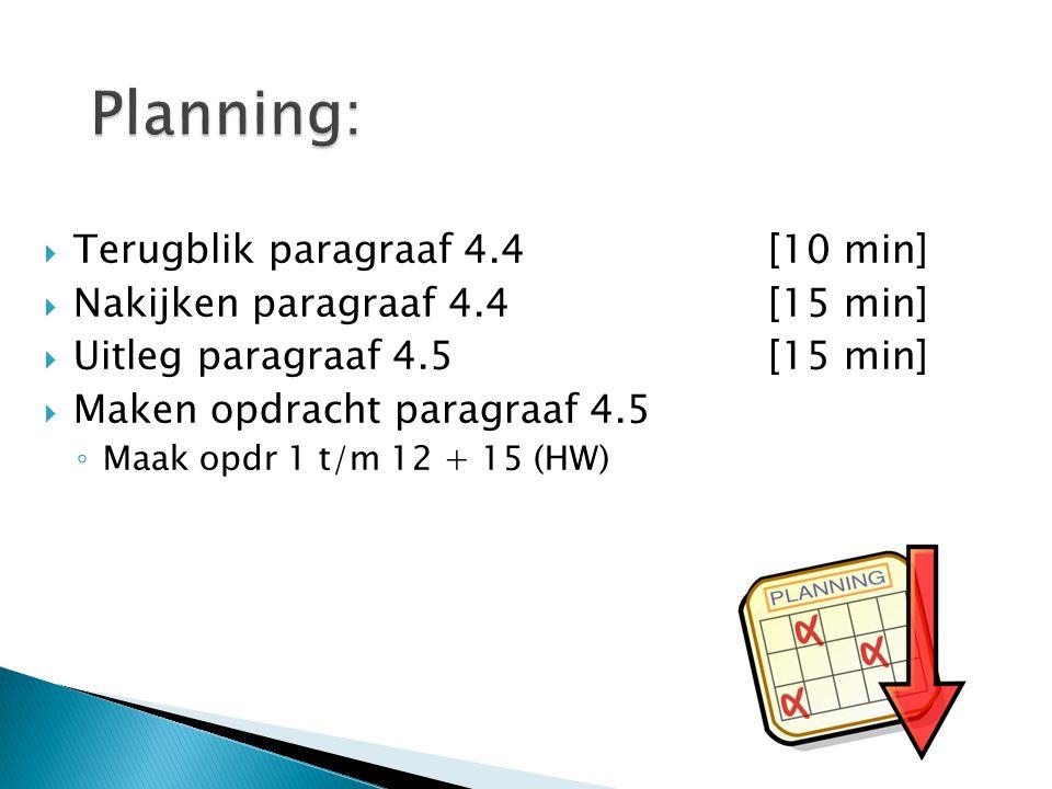 Planning: Terugblik paragraaf 4.4 [10 min]